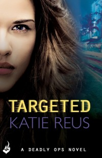 Cover Targeted: Deadly Ops Book 1 (A series of thrilling, edge-of-your-seat suspense)