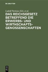 Cover Das Reichsgesetz betreffend die Erwerbs- und Wirthschaftsgenossenschaften