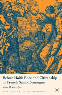 Cover Before Haiti: Race and Citizenship in French Saint-Domingue