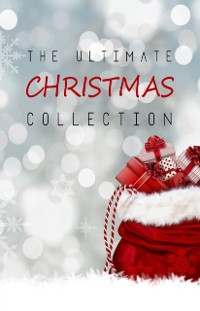 Cover Ultimate Christmas Collection: 150+ authors & 400+ Christmas Novels, Stories, Poems, Carols & Legends