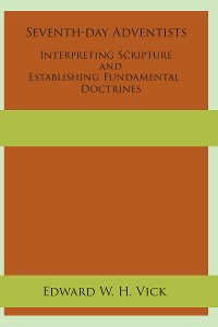 Cover Seventh-day Adventists Interpreting Scripture and Establishing Fundamental Doctrines