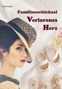 Cover Familienschicksal - Verlorenes Herz