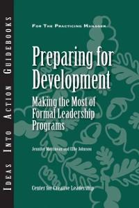 Cover Preparing for Development: Making the Most of Formal Leadership Programs