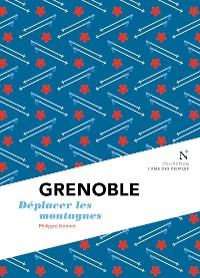 Cover Grenoble : Déplacer les montagnes
