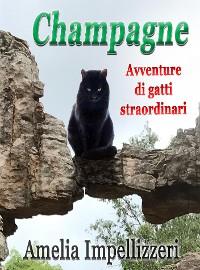 Cover Champagne. Avventure di gatti straordinari. Libro avventuroso con protagonista un gatto coraggioso dai magici poteri terapeutici