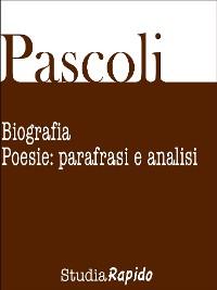 Cover Giovanni Pascoli. Biografia e poesie: parafrasi e analisi