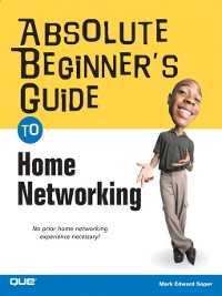 Cover Absolute Beginner's Guide to Home Networking
