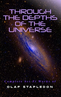 Cover Through the Depths of the Universe: Complete Sci-Fi Works of Olaf Stapledon