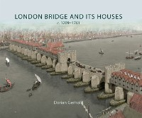 Cover London Bridge and its Houses, c. 1209-1761
