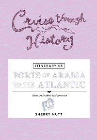 Cover Cruise Through History - Itinerary 05 - Ports of Arabia to the Atlantic