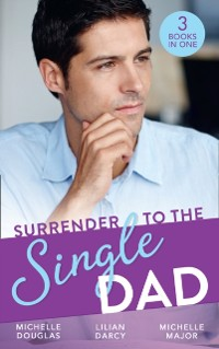 Cover Surrender To The Single Dad: The Man Who Saw Her Beauty / It Began with a Crush / Suddenly a Father