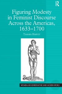 Cover Figuring Modesty in Feminist Discourse Across the Americas, 1633-1700
