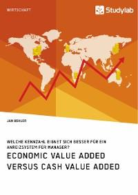 Cover Economic Value Added versus Cash Value Added. Welche Kennzahl eignet sich besser für ein Anreizsystem für Manager?