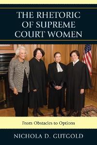 Cover The Rhetoric of Supreme Court Women