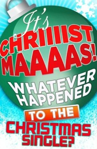 Cover It's Christmas!: Whatever Happened to the Christmas Single?