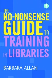 Cover The No-nonsense Guide to Training in Libraries
