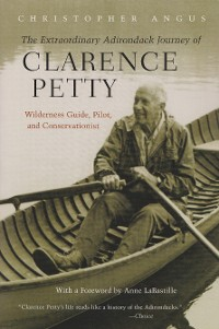 Cover The Extraordinary Adirondack Journey of Clarence Petty