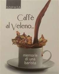Cover Caffè al veleno...memorie di una barista