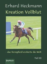 Cover Kreation Vollblut – das Rennpferd eroberte die Welt. Teil III
