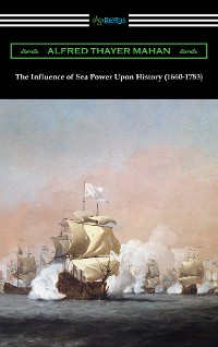 Cover The Influence of Sea Power Upon History (1660-1783)