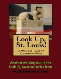Cover Look Up, St. Louis! A Walking Tour of Downtown West