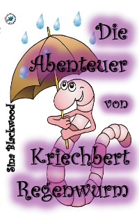 Cover Die Abenteuer von Kriechbert Regenwurm