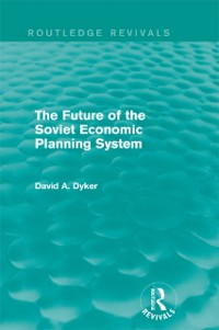 Cover Future of the Soviet Economic Planning System (Routledge Revivals)