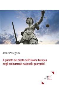 Cover Il primato del diritto dell'Unione Europea negli ordinamenti nazionali: quo vadis?