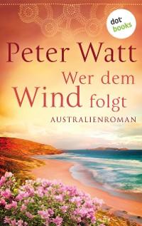 Cover Wer dem Wind folgt: Die große Australien-Saga - Band 2