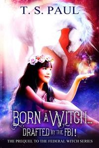 Cover Born a Witch... Drafted by the FBI