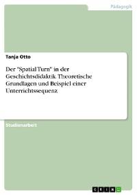 """Cover Der """"Spatial Turn"""" in der Geschichtsdidaktik. Theoretische Grundlagen und Beispiel einer Unterrichtssequenz"""