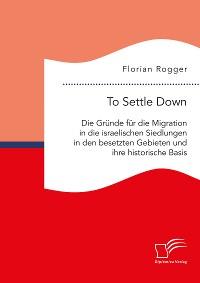 Cover To Settle Down. Die Gründe für die Migration in die israelischen Siedlungen in den besetzten Gebieten und ihre historische Basis