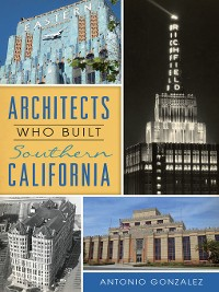 Cover Architects Who Built Southern California
