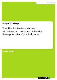Cover Vom Hamito-Semitischen zum Afroasiatischen - Die Geschichte der Konzeption eines Sprachphylums