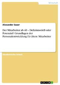 Cover Der Mitarbeiter ab 40 – Defizitmodell oder Potenzial? Grundlagen der Personalentwicklung für ältere Mitarbeiter