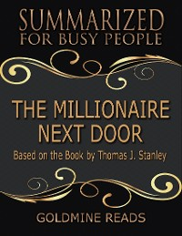 Cover The Millionaire Next Door  - Summarized for Busy People: Based On the Book By Thomas J Stanley