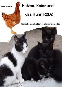 Cover Katzen, Kater und das Huhn R2D2