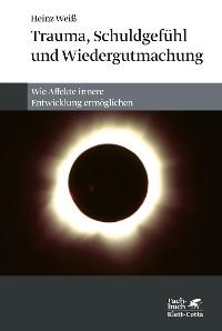 Cover Trauma, Schuldgefühl und Wiedergutmachung
