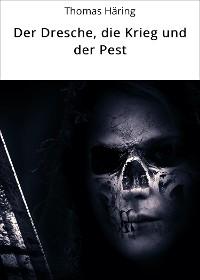 Cover Der Dresche, die Krieg und der Pest