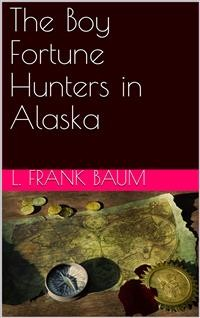 Cover The Boy Fortune Hunters in Alaska