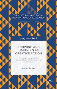 Cover Knowing and Learning as Creative Action: A Reexamination of the Epistemological Foundations of Education