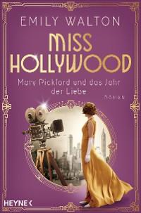 Cover Miss Hollywood - Mary Pickford und das Jahr der Liebe