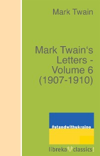 Cover Mark Twain's Letters - Volume 6 (1907-1910)