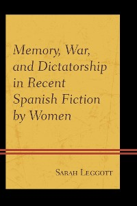 Cover Memory, War, and Dictatorship in Recent Spanish Fiction by Women