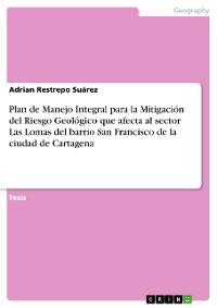 Cover Plan de Manejo Integral para la Mitigación del Riesgo Geológico que afecta al sector Las Lomas del barrio San Francisco de la ciudad de Cartagena