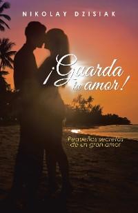 Cover ¡Guarda Tu Amor!