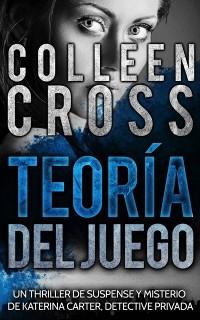 Cover Teoria del Juego : Un thriller de suspense y misterio de Katerina Carter, detective privada