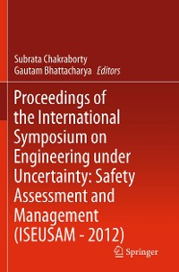 Cover Proceedings of the International Symposium on Engineering under Uncertainty: Safety Assessment and Management (ISEUSAM - 2012)