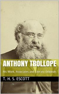 Cover Anthony Trollope; His Work, Associates and Literary Originals