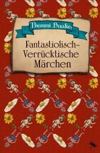 Cover Fantastiolisch-verrücktische Märchen